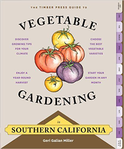 The Timber Press Guide To Vegetable Gardening In Southern California Regional Vegetable Gardening Series Ger Vegetable Garden Southern California Vegetables