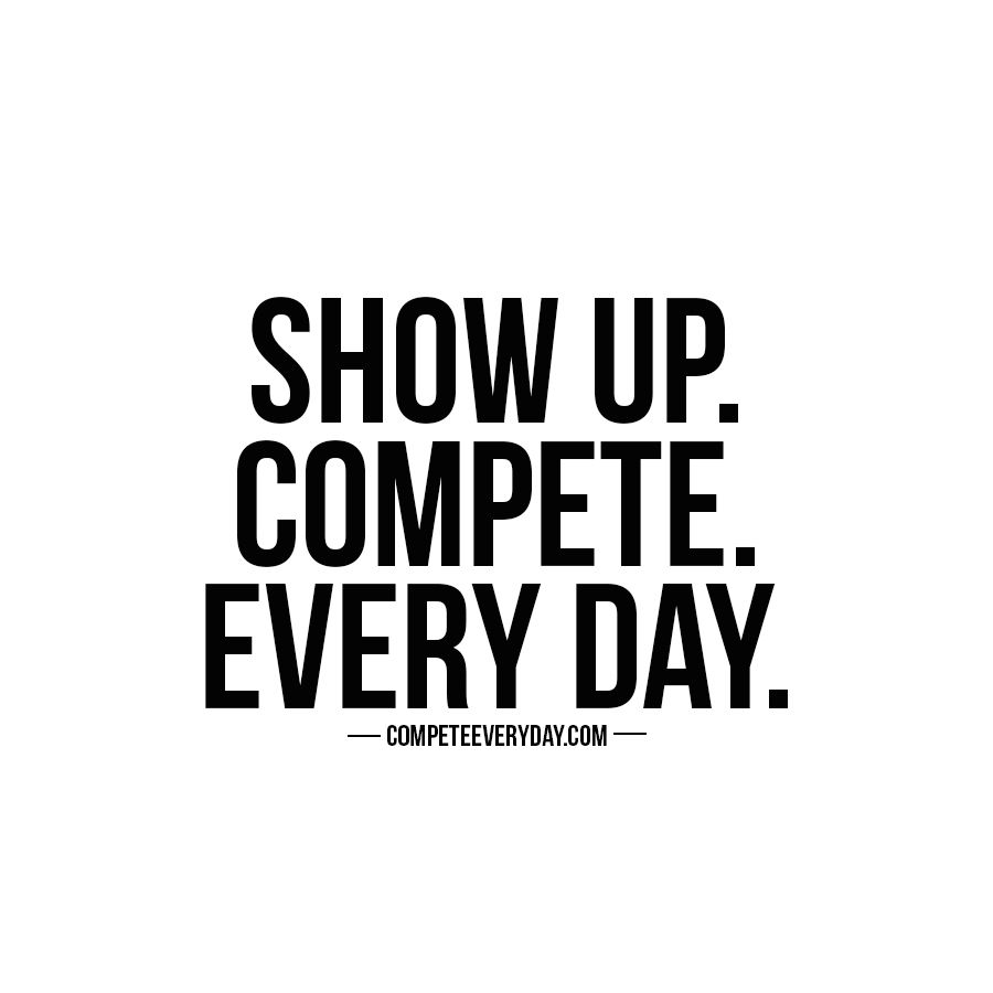 Positive Team Quotes No Matter How You Feel Show Up & Compete Every Day For Your Goals