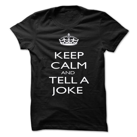 KEEP CALM AND TELL A JOKE T Shirts, Hoodies. Get it here ==► https://www.sunfrog.com/Funny/KEEP-CALM-AND-TELL-A-JOKE.html?41382