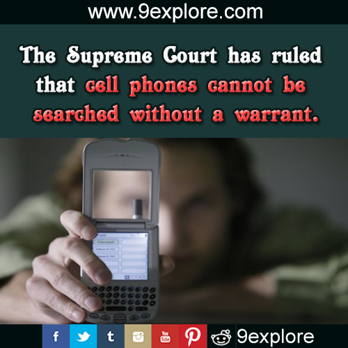 The Supreme Court has ruled that cell phones cannot be searched without a warrant.
