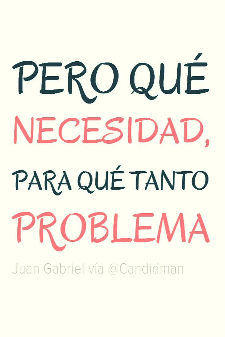 Pero Qué Necesidad Para Qué Tanto Problema Juan Gabriel