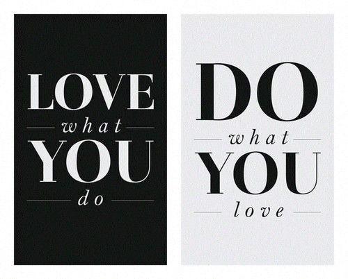 Ama lo que haces, haz lo que amas. Definitivamente no ha nada mejor