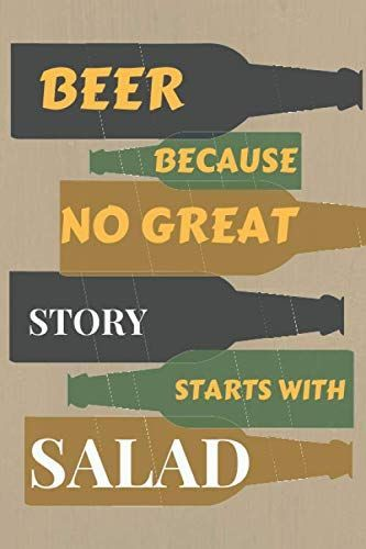 BEER BECAUSE NO GREAT STORY STARTS WITH SALAD: A Beer Tasting Journal, Logbook &… – is creative inspiration for us. Get more photo about subject related with by looking at photos gallery at the bottom of this page. BEER BECAUSE NO GREAT STORY STARTS WITH SALAD: A Beer Tasting Journal, Logbook & Festival Diary & […] #Beer, #Great, #Journal, #Logbook, #Salad, #STARTS, #Story, #Tasting