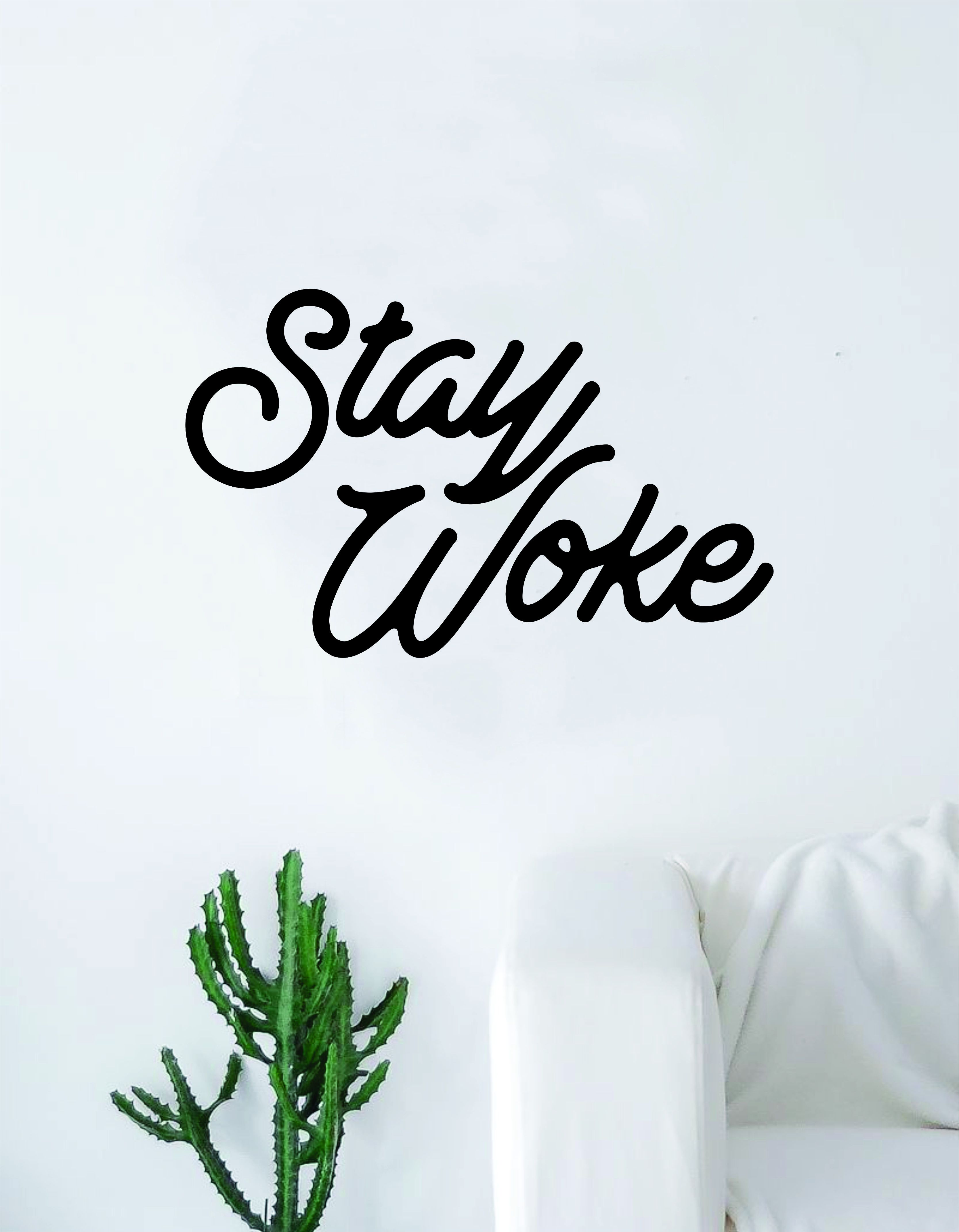 Stay Woke V2 Quote Decal Sticker Wall Vinyl Bedroom Room Home Decor Art Inspirational Teen Funny - white