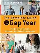 The complete guide to the gap year : the best things to do between high school and college