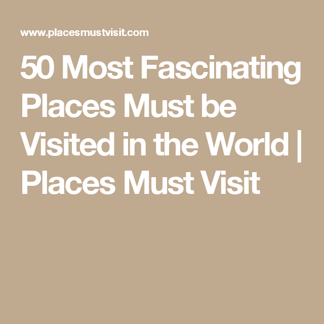 50 Most Fascinating Places Must be Visited in the World | Places Must Visit