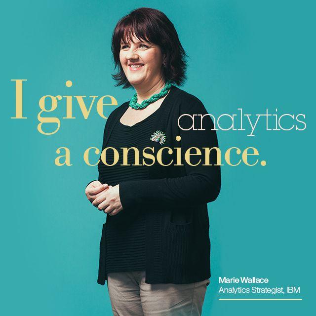I Give Analytics A Conscience Marie Wallace Analytics Strategist Ibm Womenatibm Inspiration Business Women Ibm Job Seeker