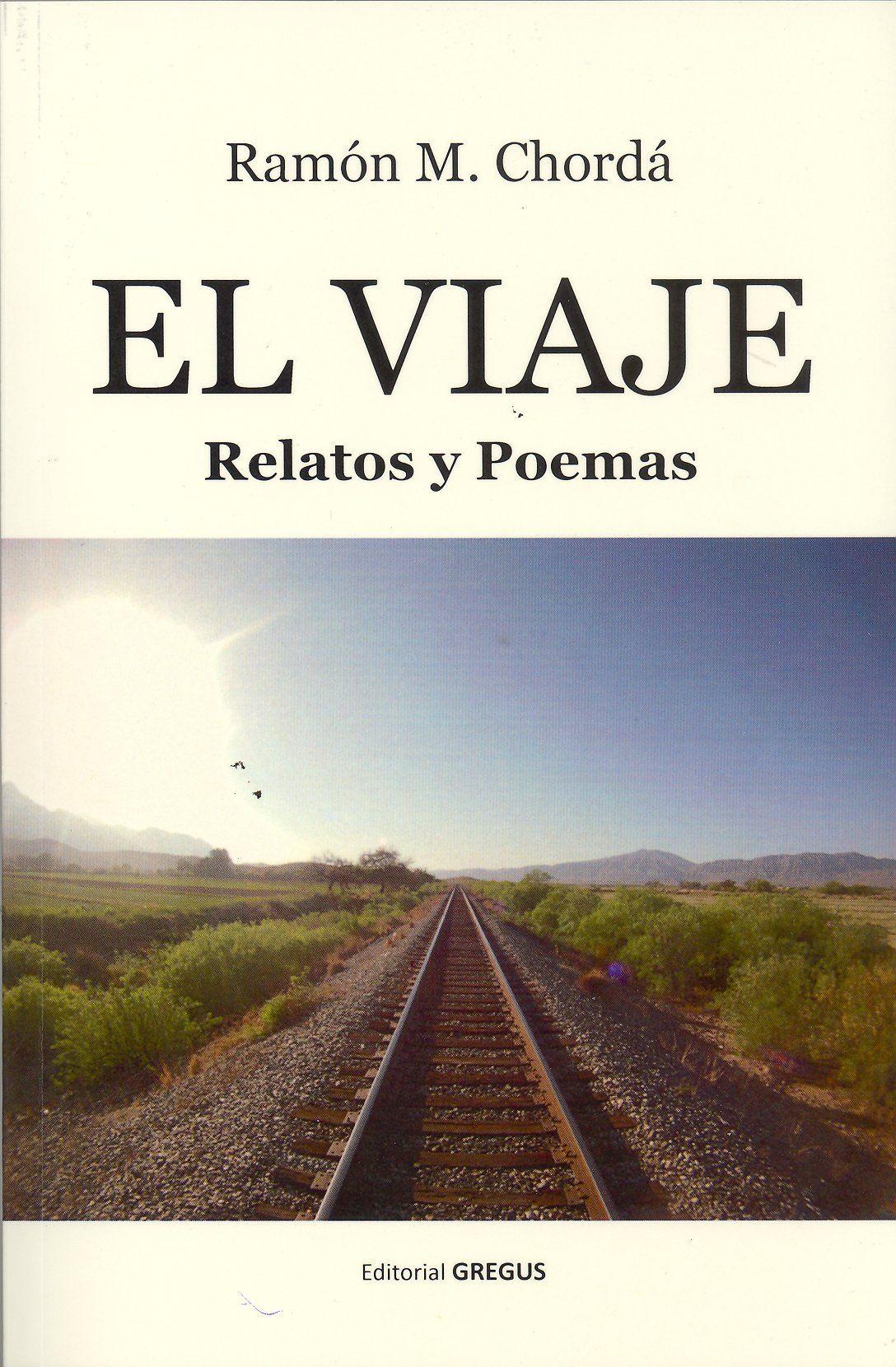 Chordá, Ramón M. El Viaje : relatos y poemas.Madrid : Gregus, 2015