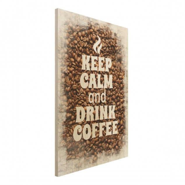 Epic  Holzbild K che No EV Keep Calm And Drink Coffee Hoch
