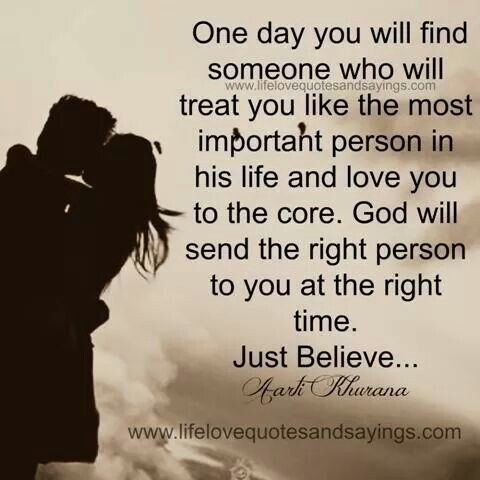 One Day You Will Find Someone Who Will Treat You Like The Most