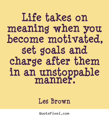 Les Brown Quotes Life Takes On Meaning When You Become Motivated Impressive Les Brown Quotes