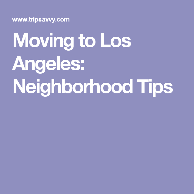 Los Angeles Neighborhoods Moving To Los Angeles The Neighbourhood Los Angeles