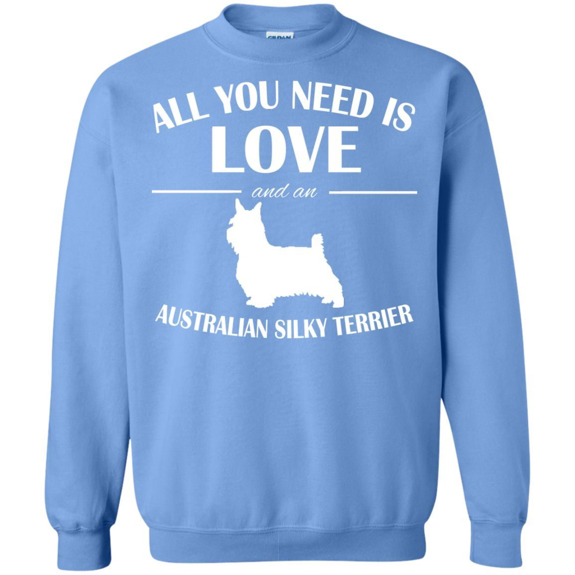All You Need Is Love And An Australian Silky Terrier Sweatshirts