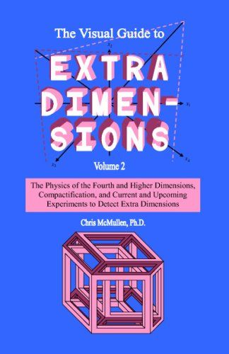 The Visual Guide To Extra Dimensions The Physics Of The Fourth Dimension Compactification And Current And Upcoming Experi Physics Experiments Research Paper