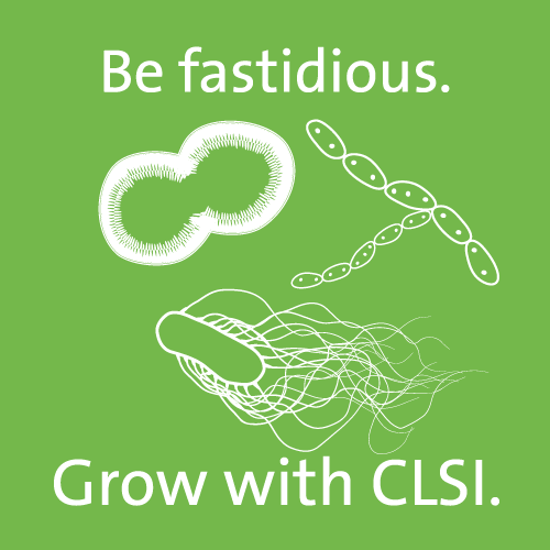 Be fastidious. Grow with CLSI.