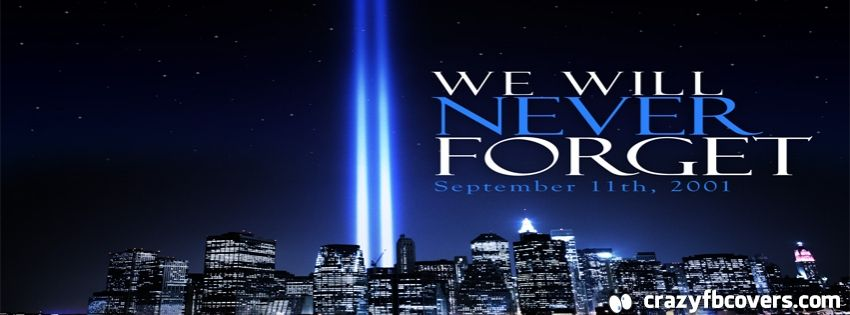 We Will Never Forget September 11 Facebook Cover Facebook Timeline Cover Photo Fb Cover We Will Never Forget 911 Never Forget Facebook Cover Images