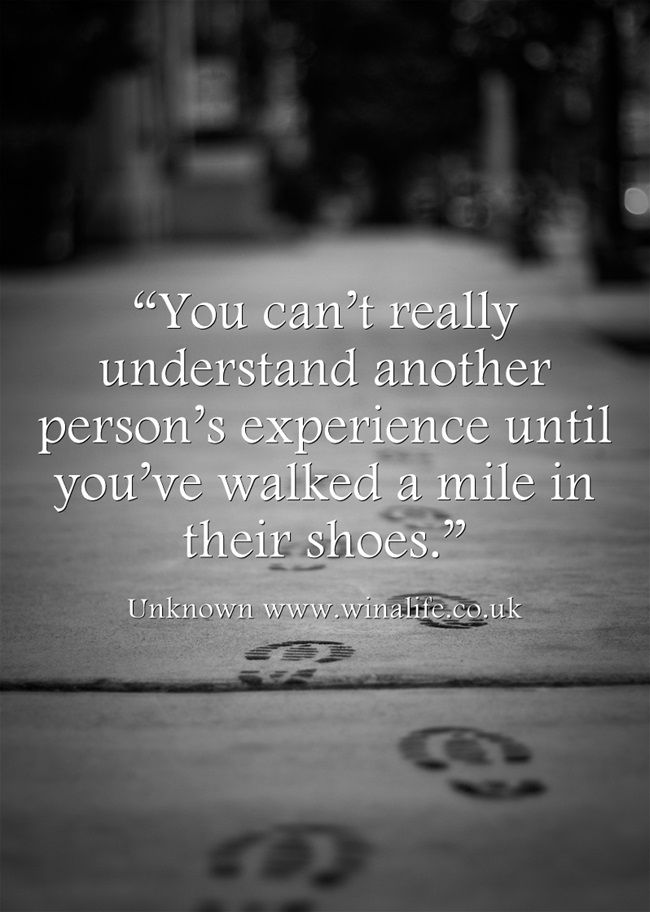You Can T Really Understand Another Person S Experience Until You