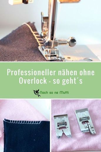 ohne overlock n hmaschine professioneller n hen so geht s maszyny do szycia pinterest. Black Bedroom Furniture Sets. Home Design Ideas