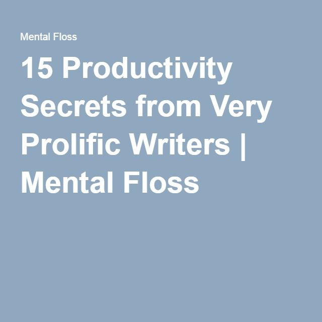 15 Productivity Secrets from Very Prolific Writers | Mental Floss