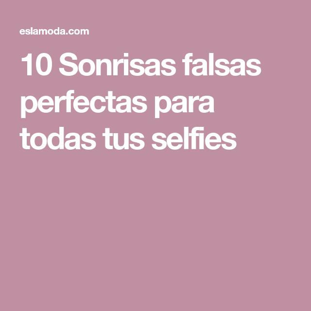 10 Sonrisas falsas perfectas para todas tus selfies