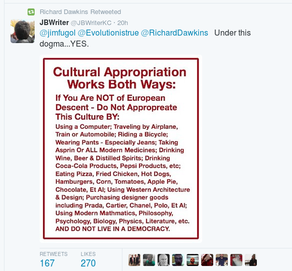 As we mentioned yesterday, Dawkins has been on a racist tear lately. One of his most batshit tweets fights the tyranny of cultural appropriation — meaning the people criticizing cultural appr…