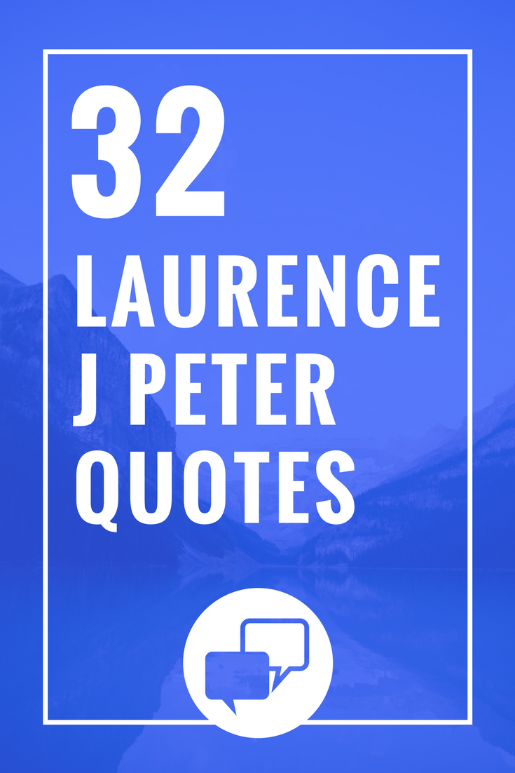 32 Incredible Laurence J Peter Quotes Quotes Quotes Kennedy