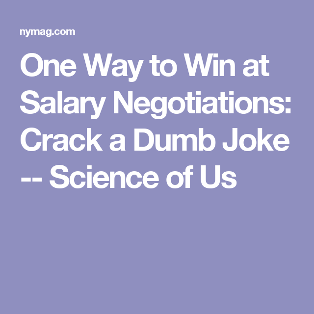 One Way to Win at Salary Negotiations: Crack a Dumb Joke -- Science of Us