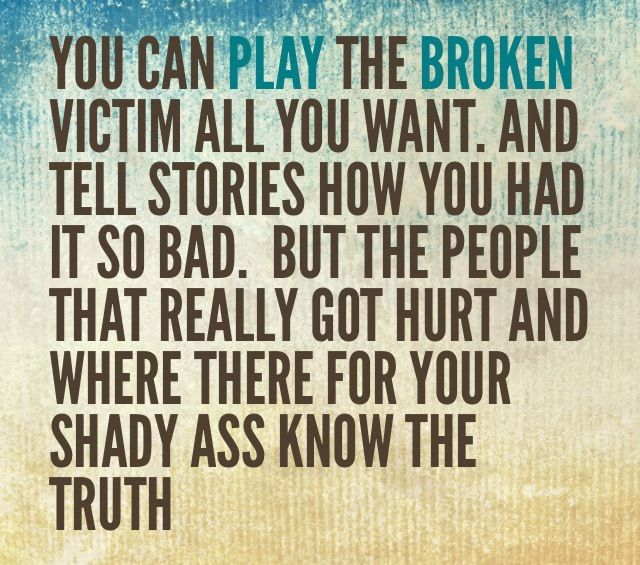 Its Easier For Some People To Play The Victim Rather Than Admit To