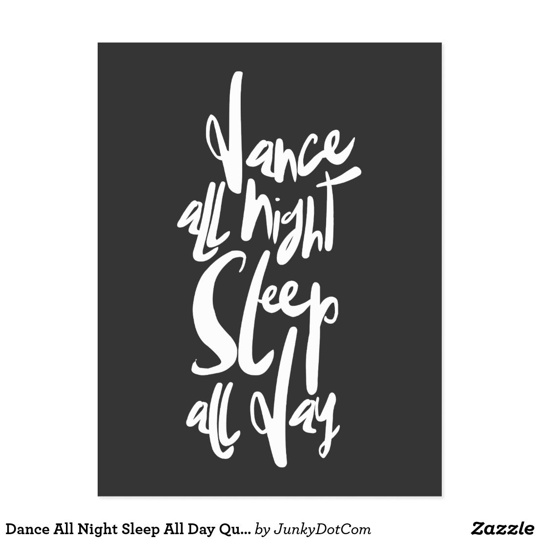 Beau Dance All Night Sleep All Day Quote Postcard July 25 2017 #zazzle  #junkydotcom #