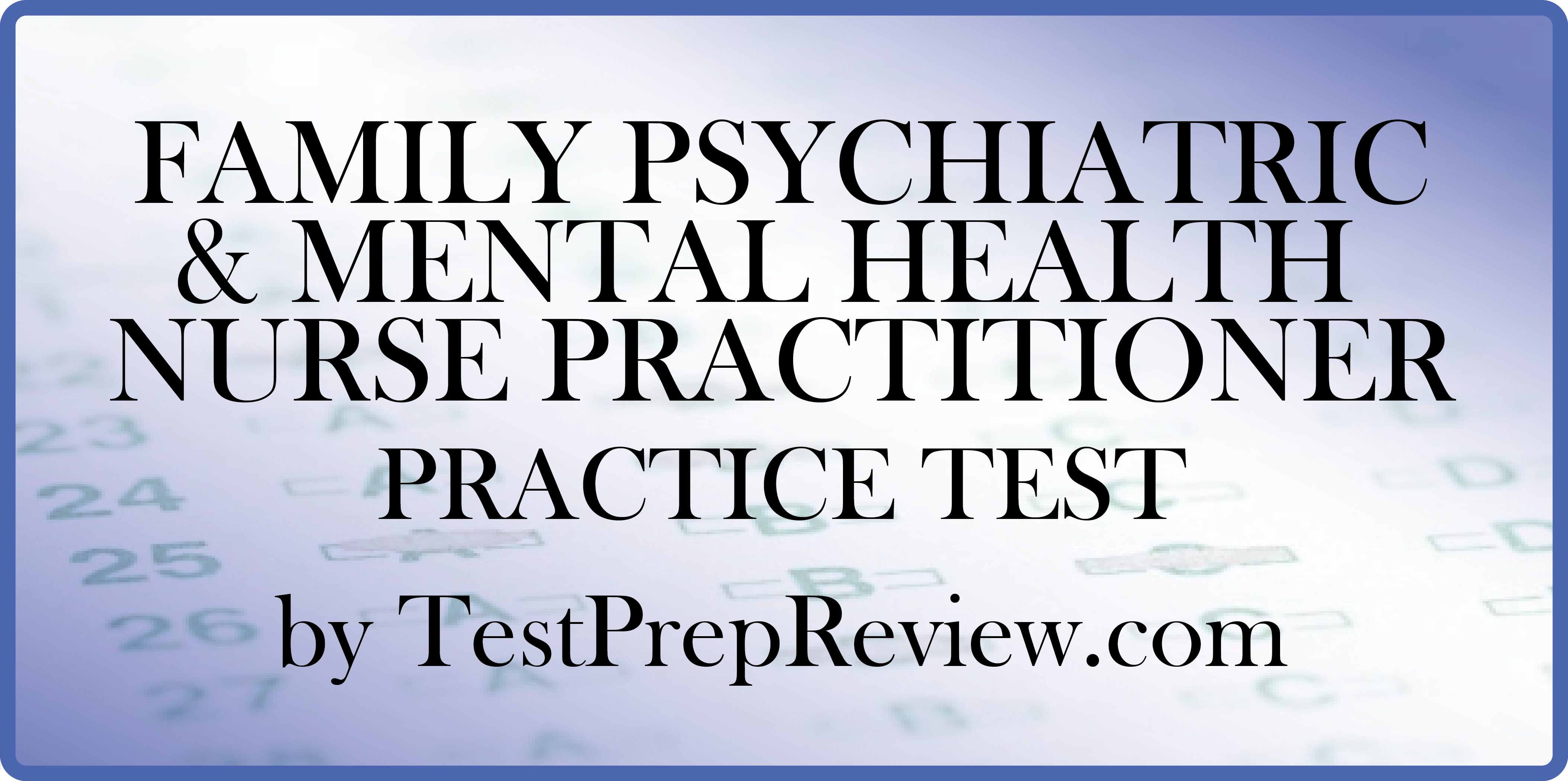 Free family psychiatric mental health nurse practitioner free family psychiatric mental health nurse practitioner practice test questions by testprepreview be prepared xflitez Gallery