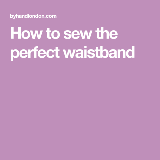 How to sew the perfect waistband