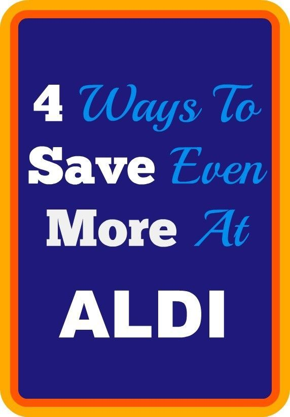 4 Ways To Save Even More At Aldi Aldi Shopping Ways To Save