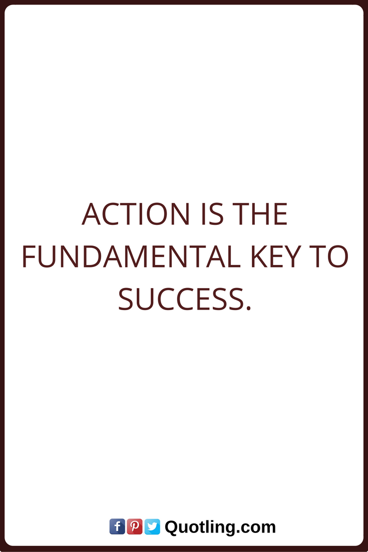 success quotes action is the fundamental key to success success success quotes action is the fundamental key to success