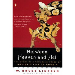 Between Heaven and Hell: A Thousand Years of the Russian Artistic Experience by W. Bruce Lincoln