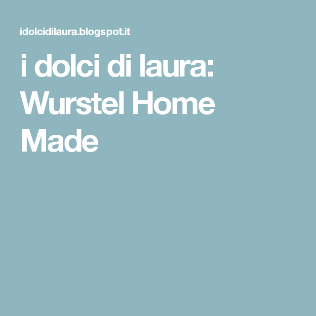 i dolci di laura: Wurstel Home Made