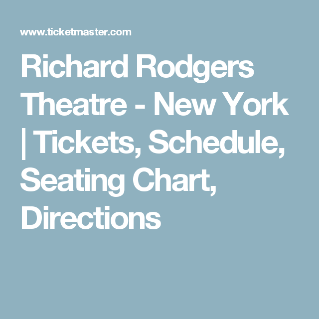 Richard Rodgers Theatre New York Tickets Schedule Seating Chart Directions