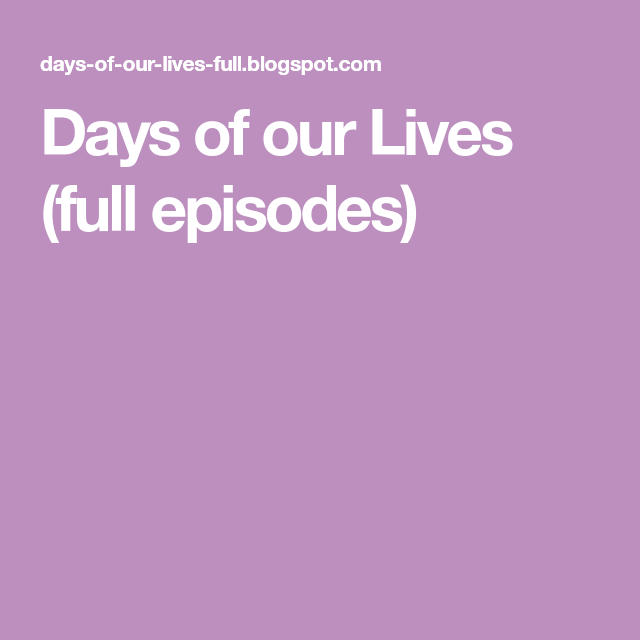Days Of Our Lives Full Episodes Full Episodes Days Of Our Lives Life
