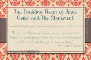 March 2017, The Enabling Power of Jesus Christ and His Atonement