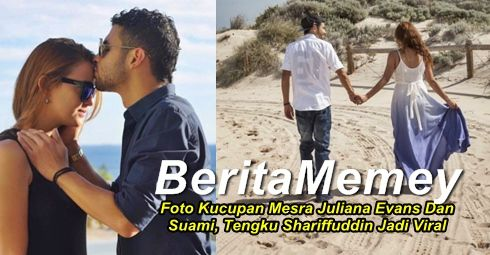 6 Gambar Foto Kucupan Mesra Juliana Evans Dan Suami Tengku Shariffuddin Jadi Viral Countries Around The World Viral Other Countries
