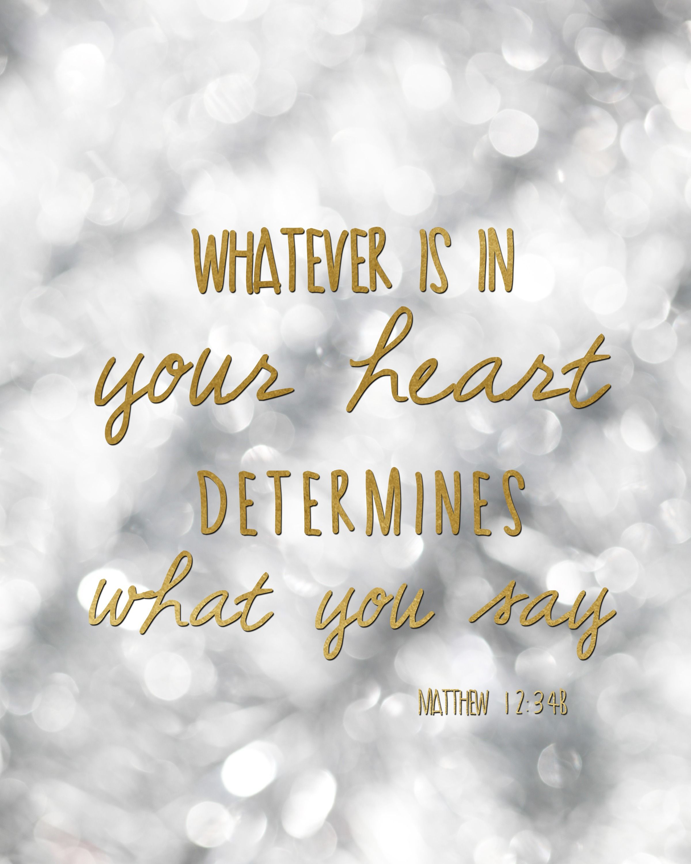 Words to live by facebook status desktop backgrounds and free whatever is in your heart determines what you say matthew 1234 free kristyandbryce Gallery