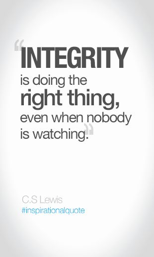 Integrity Is Doing The Right Thing Even When Nobody Is Watching