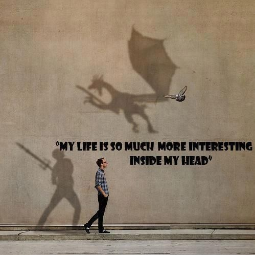 Life is so much more interesting in my head.