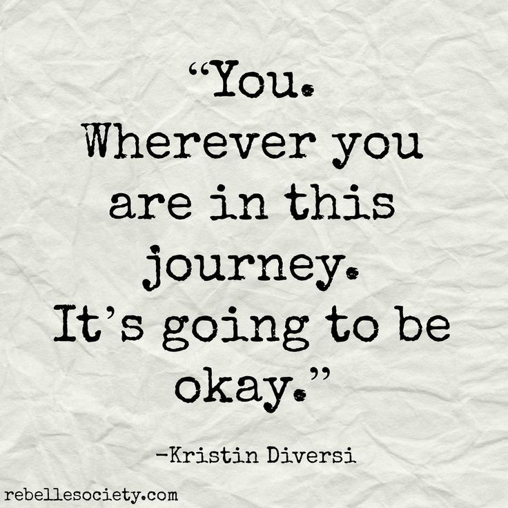 You Wherever You Are In This Journey Its Going To Be Ok Quotes
