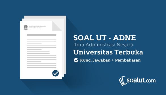 Soal Ujian Ut Universitas Terbuka Ilmu Administrasi Negara Beserta Kunci Jawaban Lengkap Untuk Semua Semester Universitas Kunci