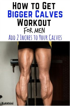 How to Get Bigger Calves Workout for Men: Add 2 Inches to ...