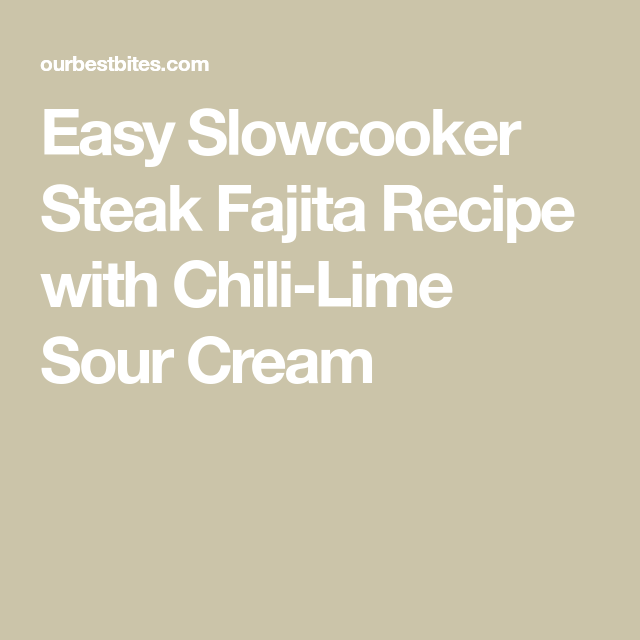 Slowcooker Fajitas #steakfajitarecipe Easy Slowcooker Steak Fajita Recipe with Chili-Lime Sour Cream #steakfajitarecipe