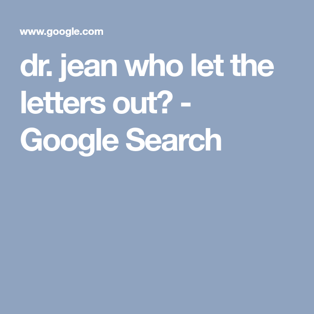 dr. jean who let the letters out? - google search | brain break