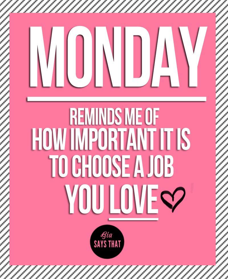 monday, workday, job, love, life, quotes Giasaysthat