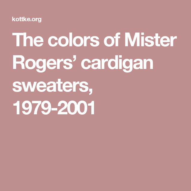 7980819e645 The colors of Mister Rogers' cardigan sweaters, 1979-2001 | Design ...