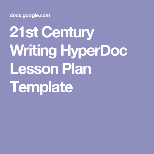 21st Century Writing Hyperdoc Lesson Plan Template Hyperdocs